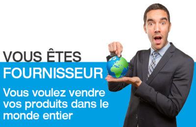 VOUS êtes fournisseur, Vous voulez vendre vos produits dans le monde entier